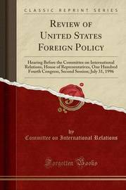 Review of United States Foreign Policy by Committee on International Relations