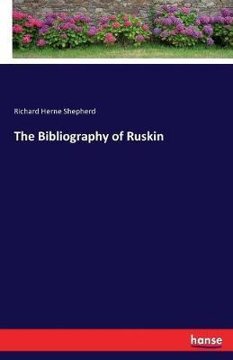 The Bibliography of Ruskin by Richard Herne Shepherd image