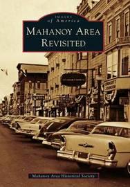 Mahanoy Area Revisited by Mahanoy Area Historical Society