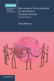 Reclaiming Development in the World Trading System by Yong-Shik Lee