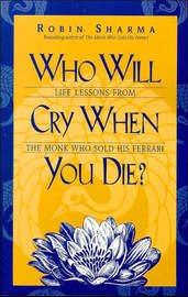Who Will Cry When You Die?: Life Lessons from the Monk Who Sold His Ferrari by Robin S Sharma image