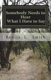 Somebody Needs to Hear What I Have to Say by Renita L Smith image