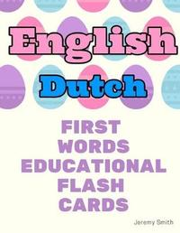 English Dutch First Words Educational Flash Cards by Jeremy Smith