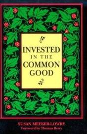 Invested in the Common Good: Economics as If the Earth Really Mattered by Susan Meeker-Lowry image