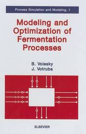 Modeling and Optimization of Fermentation Processes: Volume 1 by Bohumil Volesky image
