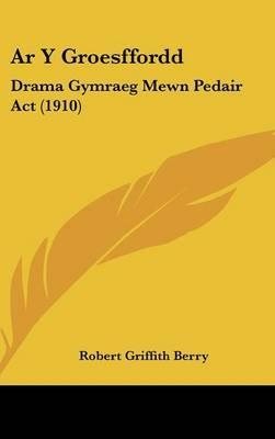 AR y Groesffordd: Drama Gymraeg Mewn Pedair ACT (1910) by Robert Griffith Berry image