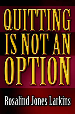 Quitting Is Not an Option by Rosalind, Jones Larkins