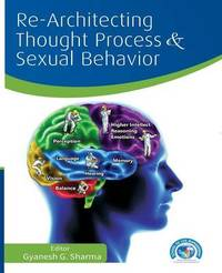 Re-Architecting Thought Process and Sexual Behavior by Gyanesh G Sharma