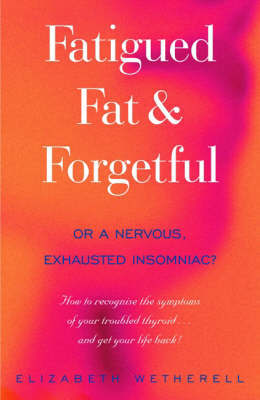 Fatigued, Fat & Forgetful by Elizabeth Wetherell image