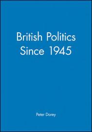 British Politics since 1945 by Peter Dorey
