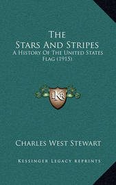 The Stars and Stripes: A History of the United States Flag (1915) by Charles West Stewart