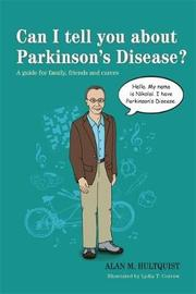 Can I tell you about Parkinson's Disease? by Alan M. Hultquist