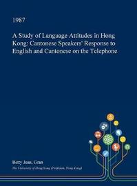 A Study of Language Attitudes in Hong Kong by Betty Jean Gran image