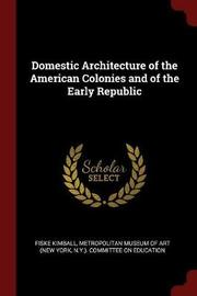 Domestic Architecture of the American Colonies and of the Early Republic by Fiske Kimball image