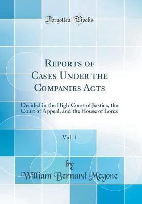 Reports of Cases Under the Companies Acts, Vol. 1 by William Bernard Megone image