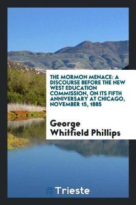 The Mormon Menace by George Whitfield Phillips