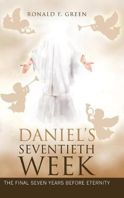 Daniel's Seventieth Week by Ronald F Green image