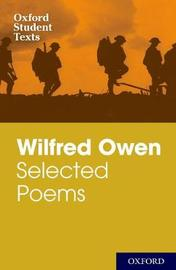 Oxford Student Texts: Wilfred Owen: Selected Poems by Helen Cross