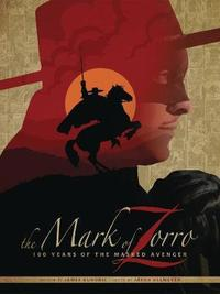 The Mark of Zorro 100 Years of the Masked Avenger HC Art Book by James Kuhoric