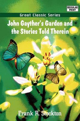John Gayther's Garden and the Stories Told Therein by Frank .R.Stockton image