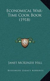 Economical War-Time Cook Book (1918) by Janet McKenzie Hill