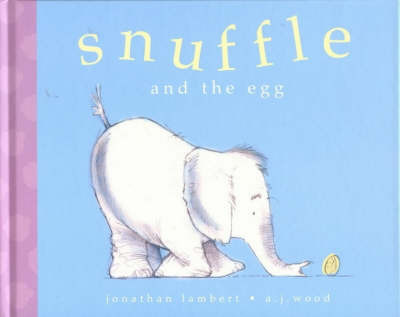 Snuffle and the Egg by Jonathan Lambert