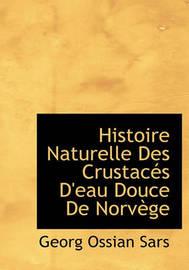 Histoire Naturelle Des Crustac?'s D'Eau Douce de Norv GE by Georg Ossian Sars
