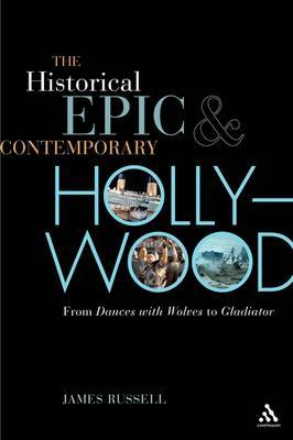 The Historical Epic and Contemporary Hollywood by James Russell image