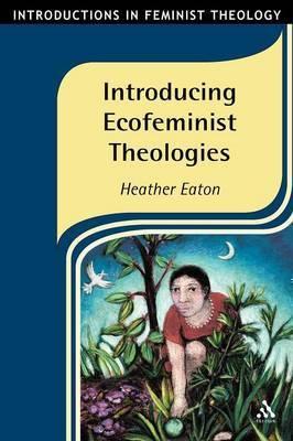 Introducing Ecofeminist Theologies by Heather Eaton