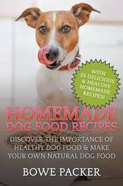 Homemade Dog Food Recipes by Bowe Packer