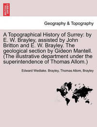 A Topographical History of Surrey by Edward Wedlake Brayley
