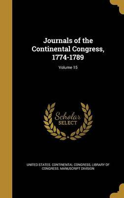 Journals of the Continental Congress, 1774-1789; Volume 15 by Worthington Chauncey 1858-1941 Ford