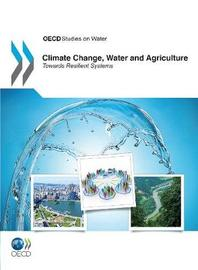 Climate Change, Water and Agriculture by OECD: Organisation for Economic Co-operation and Development