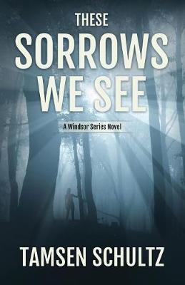 These Sorrows We See by Tamsen Schultz