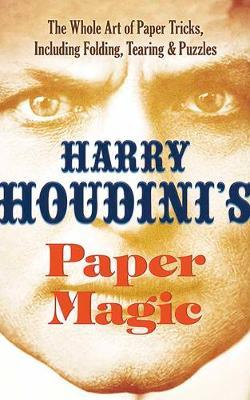 Houdini's Paper Magic by Harry Houdini