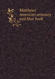 Matthews' American Armoury and Blue Book by John Matthews
