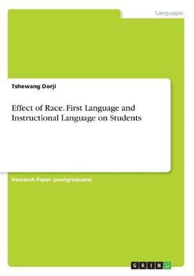 Effect of Race. First Language and Instructional Language on Students by Tshewang Dorji