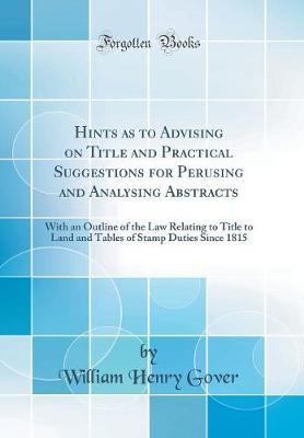 Hints as to Advising on Title and Practical Suggestions for Perusing and Analysing Abstracts by William Henry Gover