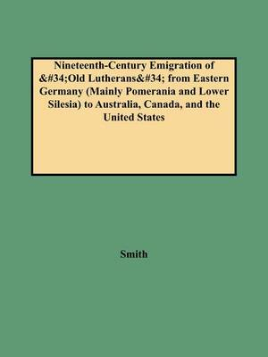 Nineteenth-Century Emigration of Old Lutherans from Eastern Germany (Mainly Pomerania and Lower Silesia) to Australia, Canada, and the United States by Smith image