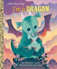 I'm a Dragon by Mallory Loehr
