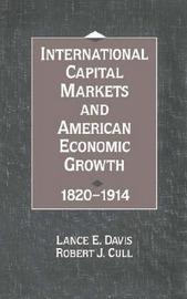 International Capital Markets and American Economic Growth, 1820-1914 by Lance E. Davis