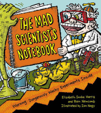 Mad Scientist's Notebook: Warning! Dangerously Wacky Experiments Inside by Elizabeth Snoke Harris image