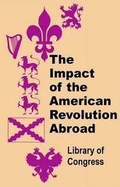 The Impact of the American Revolution Abroad by Library of Congress image