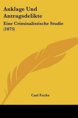 Anklage Und Antragsdelikte: Eine Criminalistische Studie (1873) by Carl Fuchs image
