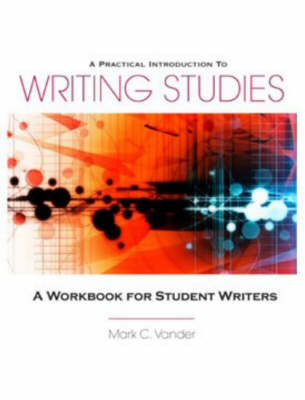 A Practical Introduction to Writing Studies: A Workbook for Student Writers by J.K. Dennis