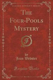 The Four-Pools Mystery (Classic Reprint) by Jean Webster