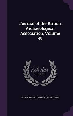 Journal of the British Archaeological Association, Volume 40