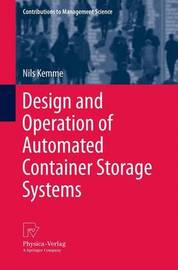 Design and Operation of Automated Container Storage Systems by Nils Kemme