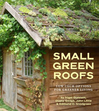 Small Green Roofs Low-Tech Options for Greener Living by Nigel Dunnett