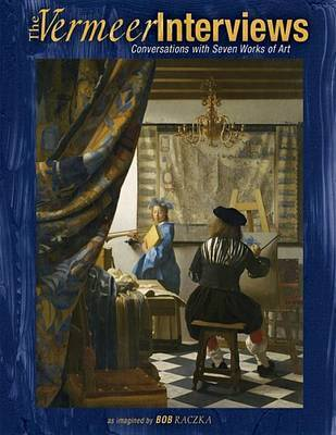 The Vermeer Interviews by Robert Raczka